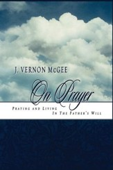 J. Vernon McGee On Prayer: Praying and Living in the Father's Will - eBook