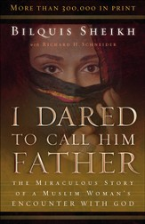 I Dared to Call Him Father: The Miraculous Story of a Muslim Woman's Encounter with God / Special edition - eBook