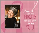 I Never Knew What Bravery Was Photo Frame