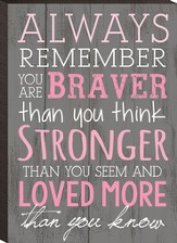 Always Remember, You Are Braver, Stronger Wall Plaque, Small