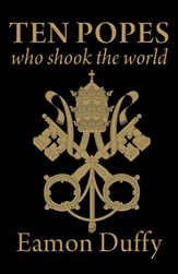 Ten Popes Who Shook the World