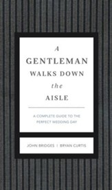 A Gentleman Walks Down the Aisle: A Complete Guide to the Perfect Wedding Day - eBook