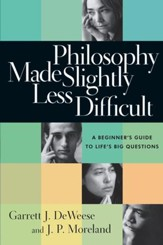 Philosophy Made Slightly Less Difficult: A Beginner's Guide to Life's Big Questions - eBook