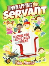 Unwrapping the Servant: Teaching Kids to Serve Jesus and Others