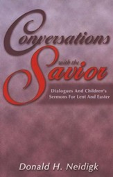 Conversations With The Savior: Dialogues and Children's Sermons for Lent and Easter