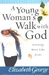 Young Woman's Walk with God, A: Growing More Like Jesus - eBook
