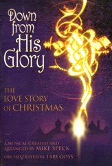 Down from His Glory: The Love Story of Christmas