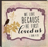 We Love Because He First Loved Us Art
