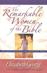 Remarkable Women of the Bible, The: And Their Message for Your Life Today - eBook