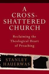 Cross-Shattered Church, A: Reclaiming the Theological Heart of Preaching - eBook