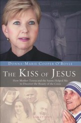 Kiss of Jesus: How Mother Teresa and the Saints Helped Me to Discover the Beauty of the Cross