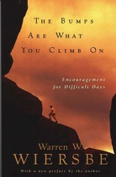 Bumps Are What You Climb On, The: Encouragement for Difficult Days - eBook