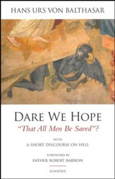 Dare We Hope That All Men Be Saved-2nd Ed: With a Short Discourse on Hell