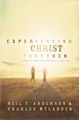 Experiencing Christ Together: Finding Freedom and Fullfillment in Marriage - eBook