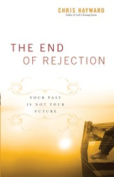 The End of Rejection: Your Past Is Not Your Future - eBook