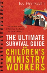 The Ultimate Survival Guide for Children's Ministry Workers: Step-by-Step Helps to Make Your Job Easier and More Fulfilling - eBook