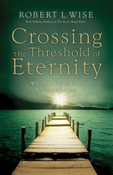 Crossing The Threshold of Eternity: What the Dying Can Teach the Living - eBook