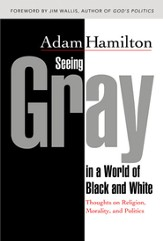 Seeing Gray in a World of Black and White: Thoughts on Religion, Morality, and Politics - eBook