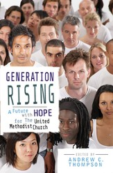 Generation Rising: A Future with Hope for The United Methodist Church - eBook