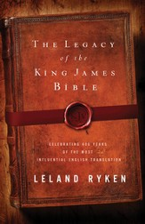 The Legacy of the King James Bible: Celebrating 400 Years of the Most Influential English Translation - eBook