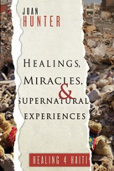 Healings, Miracles, and Supernatural Experiences - eBook