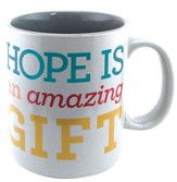 Hope Is An Amazing Gift Mug