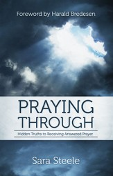 Praying Through: Hidden Truths to Receiving Answered Prayer - eBook