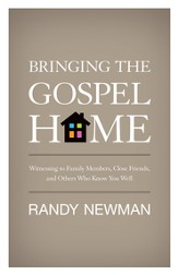 Bringing the Gospel Home: Witnessing to Family Members, Close Friends, and Others Who Know You Well - eBook