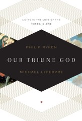 Our Triune God: Living in the Love of the Three-in-One - eBook