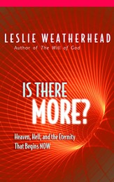 Is There More?: Heaven, Hell, and the Eternal Life that Begins Now - eBook