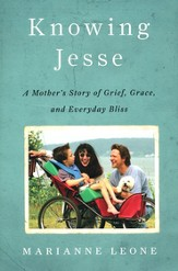 Knowing Jesse: A Mother's Story of Grief, Grace, and Everyday Bliss