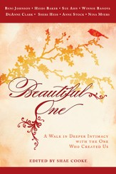 Beautiful One: A Walk In Deeper Intimacy with the One Who Created Us - eBook