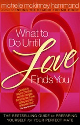 What to Do Until Love Finds You: The Bestselling Guide to Preparing Yourself for Your Perfect Mate - eBook