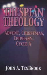 Thespian Theology: Sketches for High Schoolers  Advent/Christmas/Epiphany, Cycle A