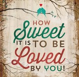 How Sweet It Is To Be Loved By You Wall Art