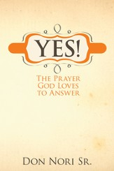 Yes! The Prayer God Loves to Answer - eBook