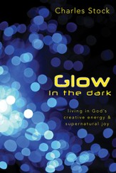 Glow in the Dark: Living in God's Creative Energy and Supernatural Joy - eBook