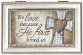 We Love Because He First Loved Us Music Box