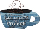 This Home Runs On Faith, Laughter and Lots Of Coffee Plaque