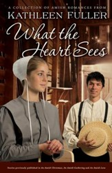 What the Heart Sees: A Collection of Amish Romances - eBook