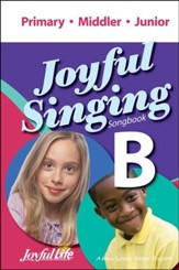 Joyful Singing B Songbook (Primary, Middler, Junior)