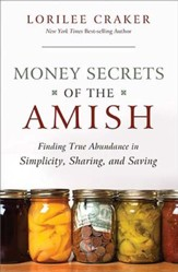 Money Secrets of the Amish: Finding True Abundance in Simplicity, Sharing, and Saving - eBook
