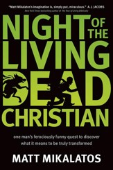 Night of the Living Dead Christian: One Man's Ferociously Funny Quest to Discover What It Means to Be Truly Transformed - eBook