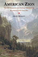 American Zion: The Old Testament As a Political Text from the Revolution to the Civil War