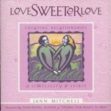 Love Sweeter Love: Creating Relationships Of Simplicity And Spirit - eBook