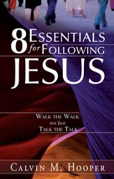 8 Essentials for Following Jesus: How to Walk the Walk not just Talk the Talk - eBook