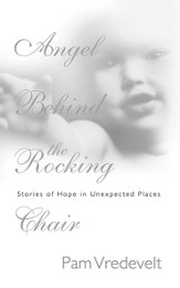 Angel Behind the Rocking Chair: Stories of Hope in Unexpected Places - eBook