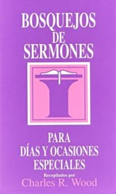 Bosquejos de Sermones para Días y Ocasiones Especiales  (Sermon Outlines for Special Days and Occasions)