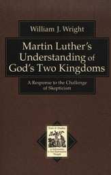 Martin Luther's Understanding of God's Two Kingdoms: A Response to the Challenge of Skepticism - eBook