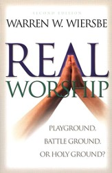 Real Worship: Playground, Battleground, or Holy Ground? - eBook